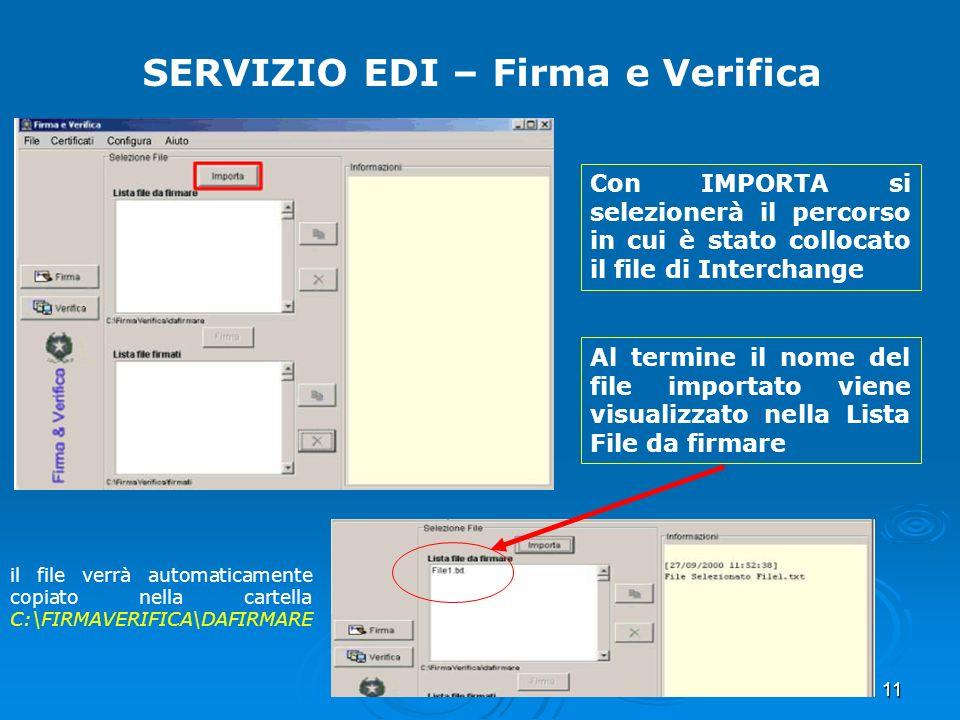 11 SERVIZIO EDI – Firma e Verifica Con IMPORTA si selezionerà il percorso in cui è stato collocato il file di Interchange Al termine il nome del file