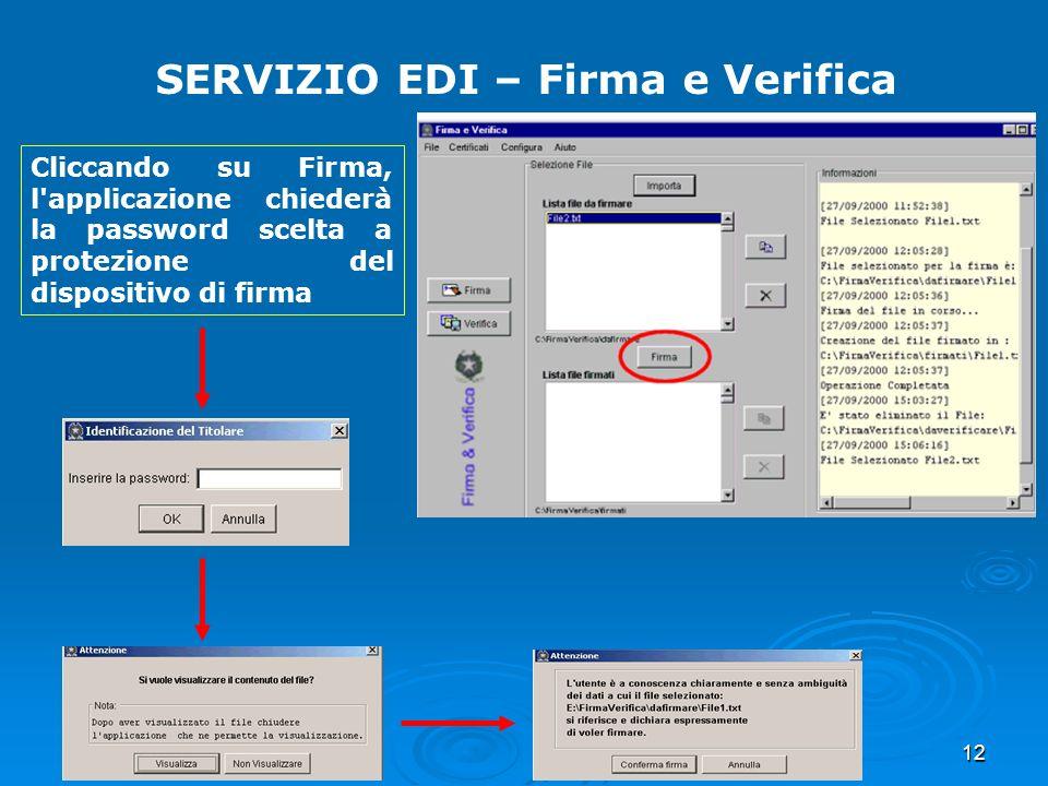 12 SERVIZIO EDI – Firma e Verifica Cliccando su Firma, l'applicazione chiederà la password scelta a protezione del dispositivo di firma