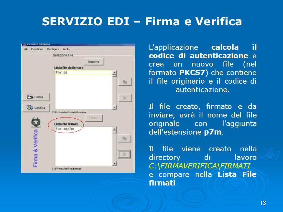 13 SERVIZIO EDI – Firma e Verifica L'applicazione calcola il codice di autenticazione e crea un nuovo file (nel formato PKCS7) che contiene il file or