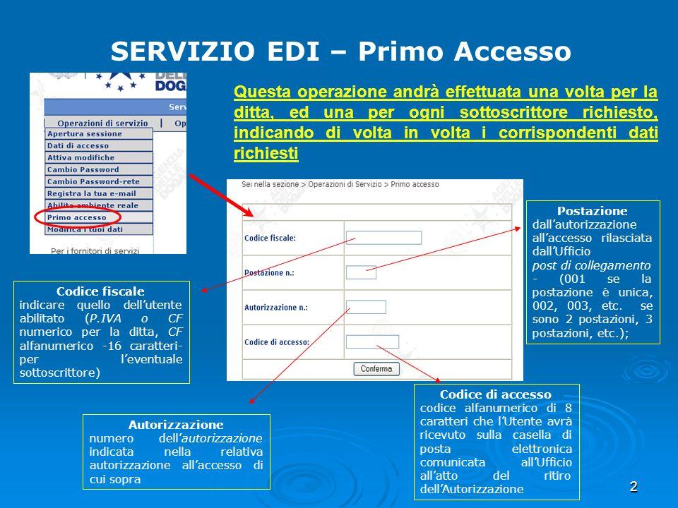 2 SERVIZIO EDI – Primo Accesso Questa operazione andrà effettuata una volta per la ditta, ed una per ogni sottoscrittore richiesto, indicando di volta