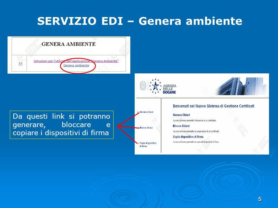 6 SERVIZIO EDI – Genera ambiente Il PIN si ricava dalla stampa ottenuta dopo il Primo accesso Numero di autorizzazione rilasciata dallufficio doganale
