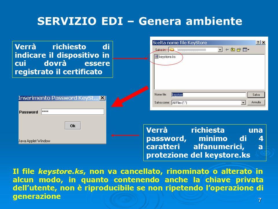 7 SERVIZIO EDI – Genera ambiente Il file keystore.ks, non va cancellato, rinominato o alterato in alcun modo, in quanto contenendo anche la chiave pri