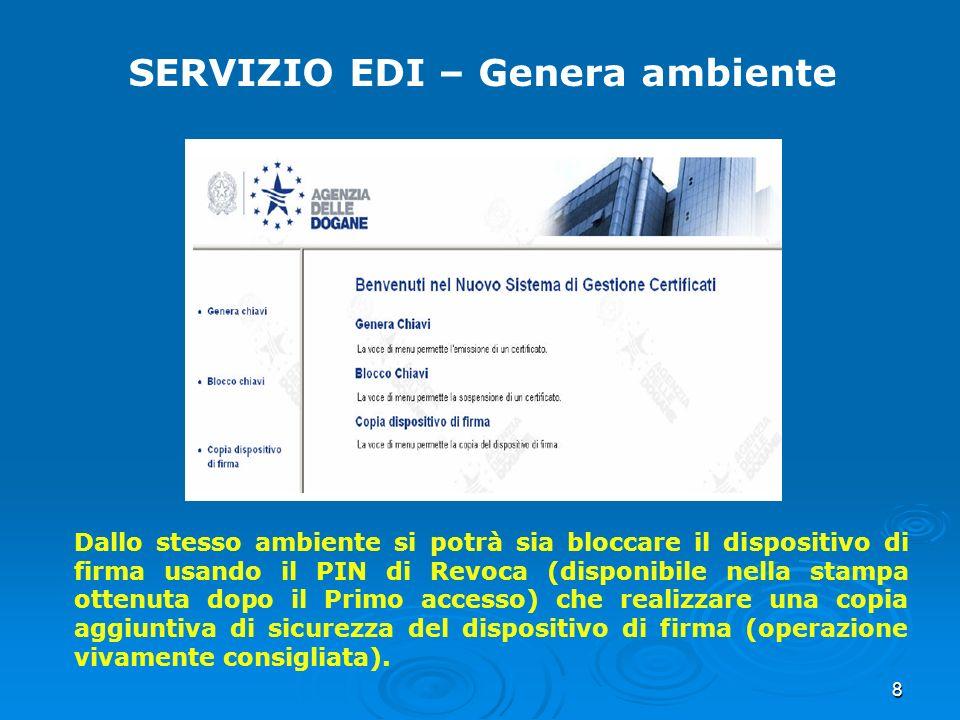 8 SERVIZIO EDI – Genera ambiente Dallo stesso ambiente si potrà sia bloccare il dispositivo di firma usando il PIN di Revoca (disponibile nella stampa