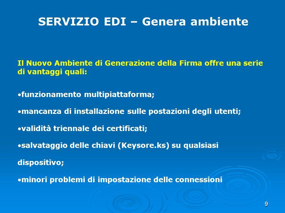 9 SERVIZIO EDI – Genera ambiente Il Nuovo Ambiente di Generazione della Firma offre una serie di vantaggi quali: funzionamento multipiattaforma; manca
