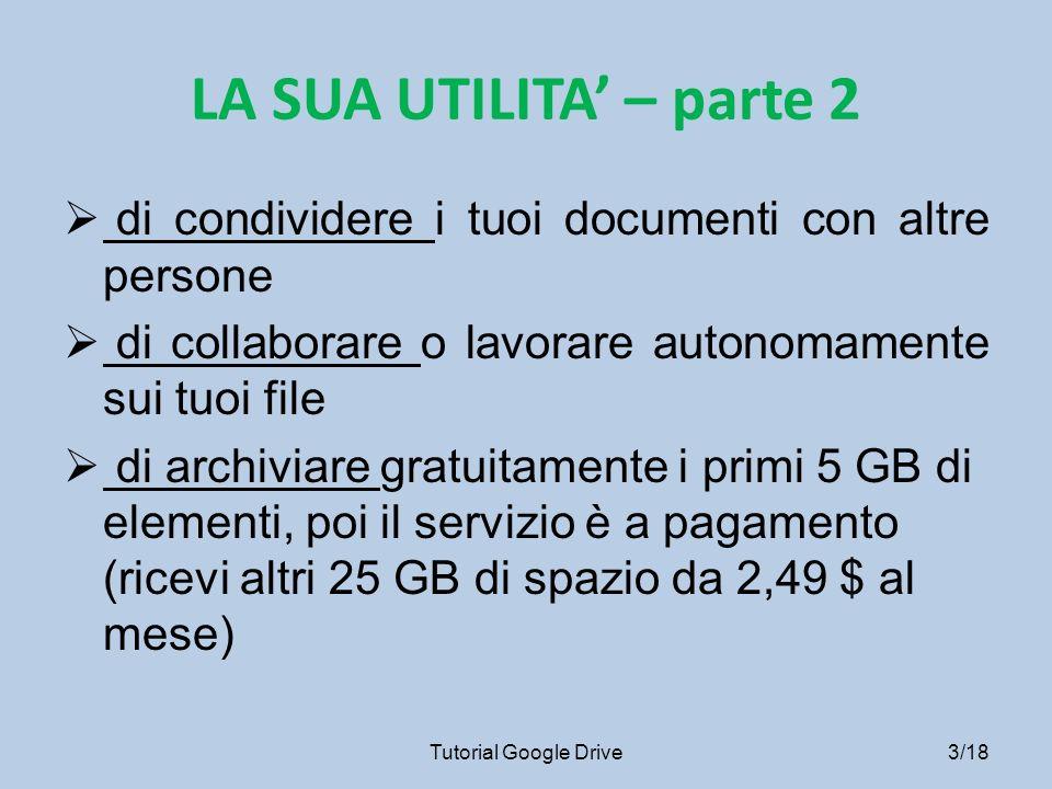 CONDIVISI CON ME ti consente di visualizzare i file e le cartelle che i collaboratori hanno condiviso con te (Proprietario del file o della cartella e l ora dell ultimo salvataggio da parte di un collaboratore) Tutorial Google Drive 14/18
