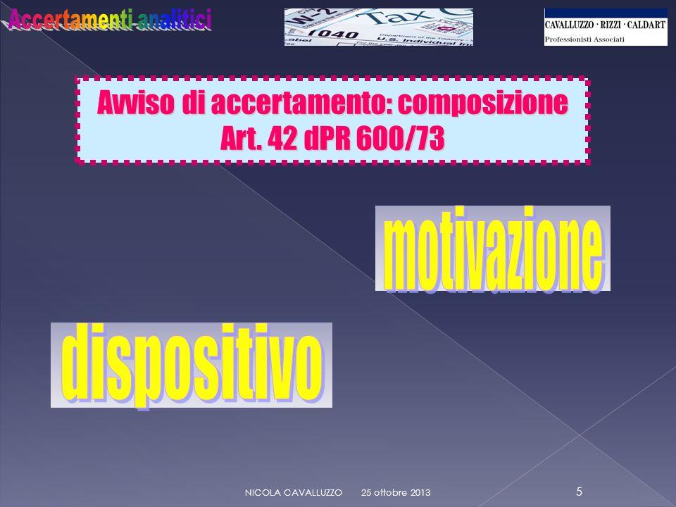Avviso di accertamento: composizione Art. 42 dPR 600/73 25 ottobre 2013 5 NICOLA CAVALLUZZO
