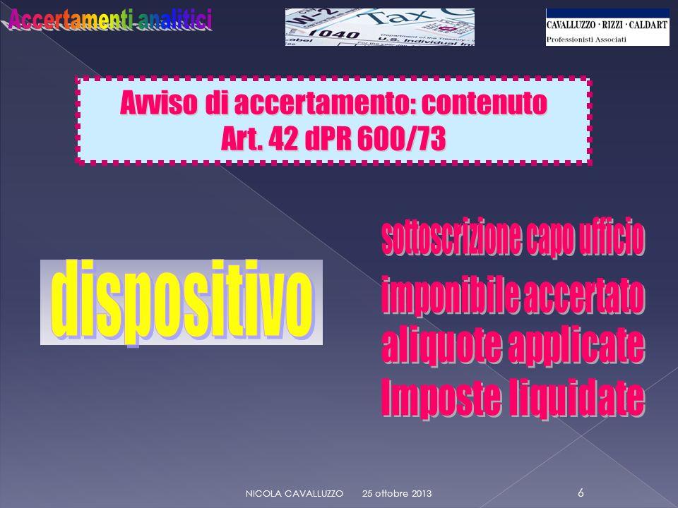 Avviso di accertamento: contenuto Art. 42 dPR 600/73 25 ottobre 2013 6 NICOLA CAVALLUZZO