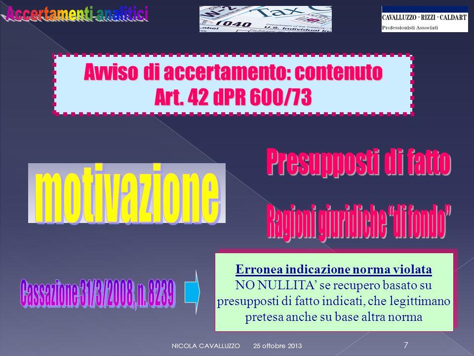 Avviso di accertamento: LA MOTIVAZIONE per relationem 25 ottobre 2013 18 NICOLA CAVALLUZZO REGOLA RATIO NON ledere il diritto di difesa