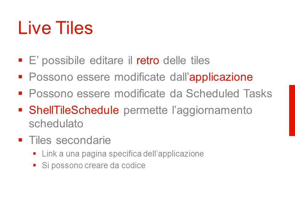 Live Tiles E possibile editare il retro delle tiles Possono essere modificate dallapplicazione Possono essere modificate da Scheduled Tasks ShellTileSchedule permette laggiornamento schedulato Tiles secondarie Link a una pagina specifica dellapplicazione Si possono creare da codice