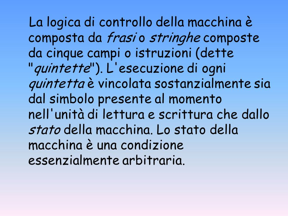 La logica di controllo della macchina è composta da frasi o stringhe composte da cinque campi o istruzioni (dette