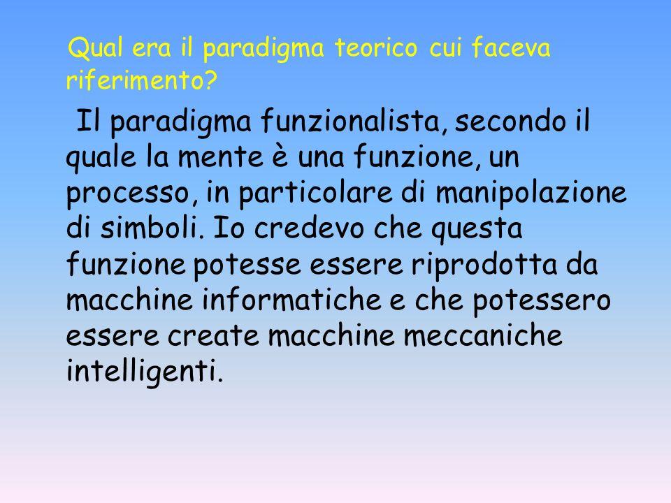 Qual era il paradigma teorico cui faceva riferimento? Il paradigma funzionalista, secondo il quale la mente è una funzione, un processo, in particolar
