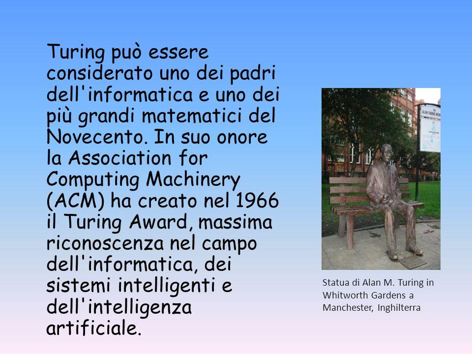 Turing può essere considerato uno dei padri dell informatica e uno dei più grandi matematici del Novecento.