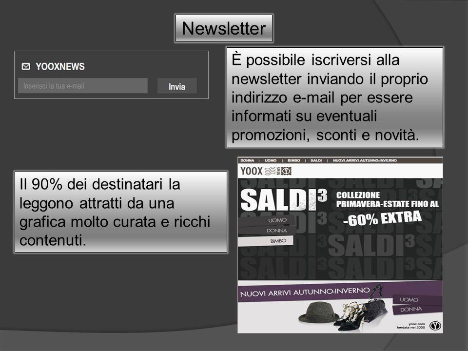 Newsletter È possibile iscriversi alla newsletter inviando il proprio indirizzo e-mail per essere informati su eventuali promozioni, sconti e novità.