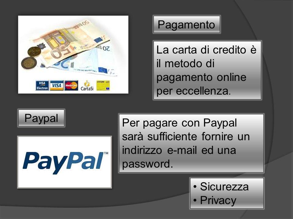 Pagamento La carta di credito è il metodo di pagamento online per eccellenza. Paypal Per pagare con Paypal sarà sufficiente fornire un indirizzo e-mai