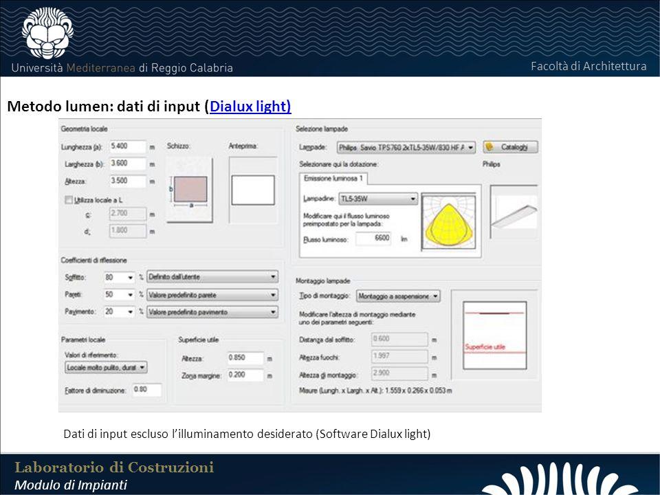 LABORATORIO DI COSTRUZIONI 25 FEBBRAIO 2011 Laboratorio di Costruzioni Modulo di Impianti Facoltà di Architettura Metodo lumen: dati di input (Dialux