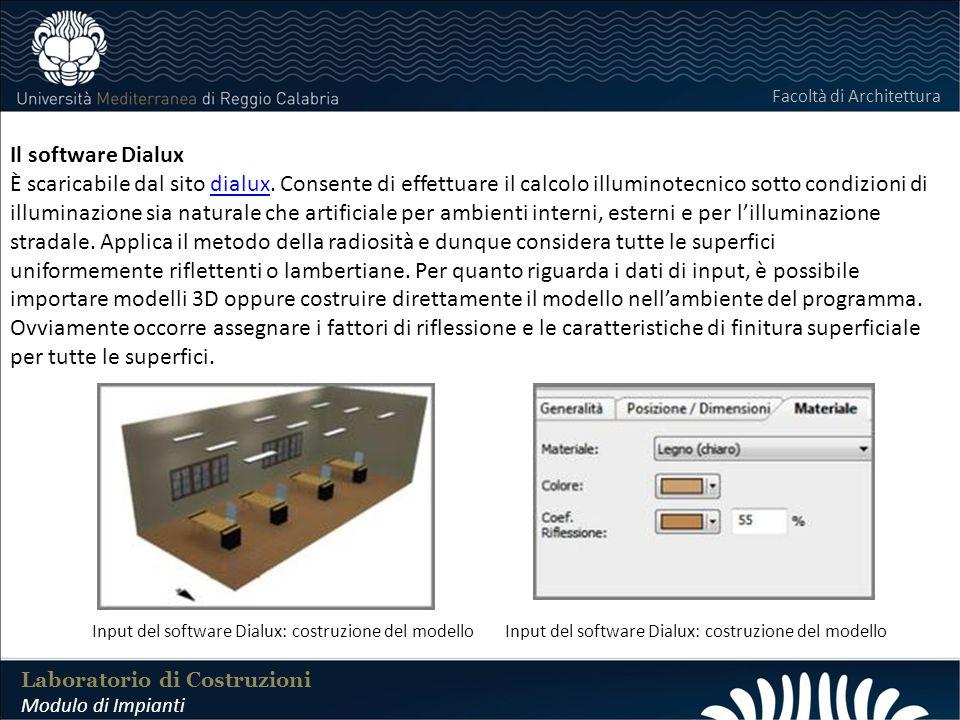 LABORATORIO DI COSTRUZIONI 25 FEBBRAIO 2011 Laboratorio di Costruzioni Modulo di Impianti Facoltà di Architettura Il software Dialux È scaricabile dal sito dialux.