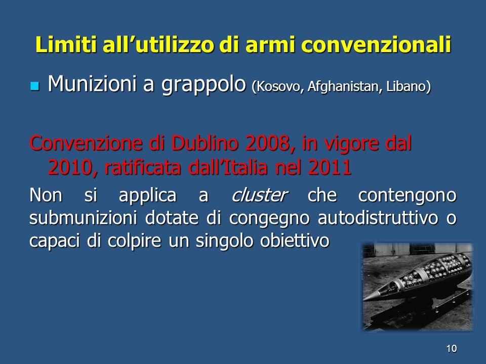 Limiti allutilizzo di armi convenzionali Munizioni a grappolo (Kosovo, Afghanistan, Libano) Munizioni a grappolo (Kosovo, Afghanistan, Libano) Convenz