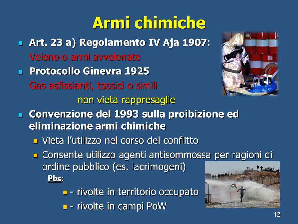 Armi chimiche Art. 23 a) Regolamento IV Aja 1907: Art. 23 a) Regolamento IV Aja 1907: Veleno o armi avvelenate Protocollo Ginevra 1925 Protocollo Gine