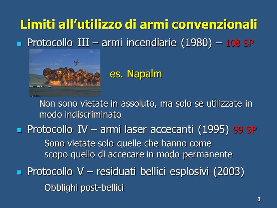 Limiti allutilizzo di armi convenzionali Protocollo III – armi incendiarie (1980) – 108 SP Protocollo III – armi incendiarie (1980) – 108 SP es. Napal