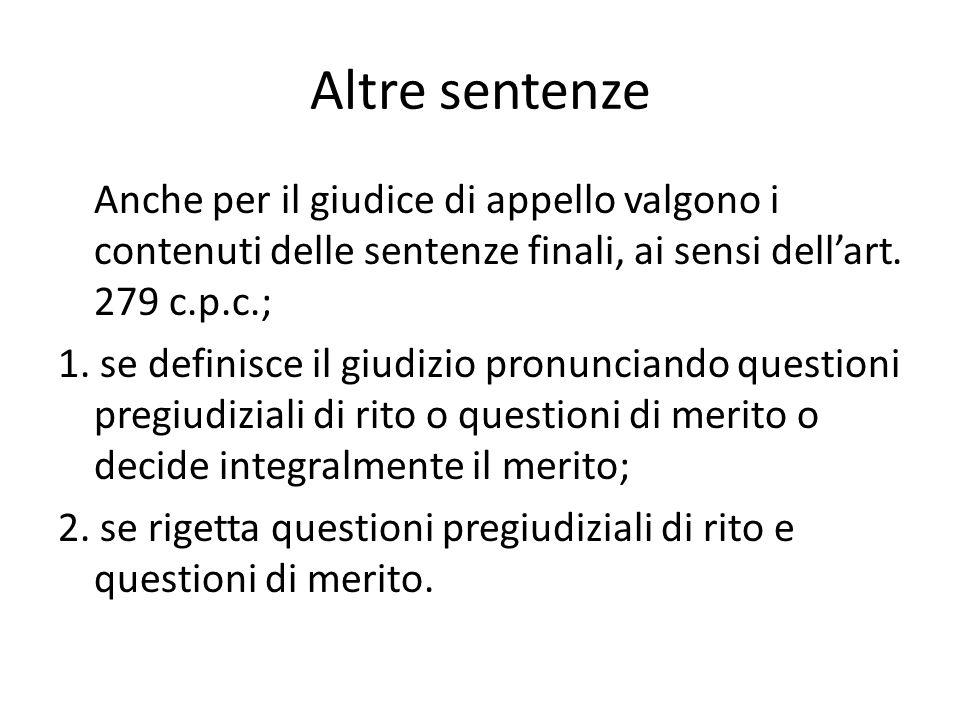 Altre sentenze Anche per il giudice di appello valgono i contenuti delle sentenze finali, ai sensi dellart. 279 c.p.c.; 1. se definisce il giudizio pr