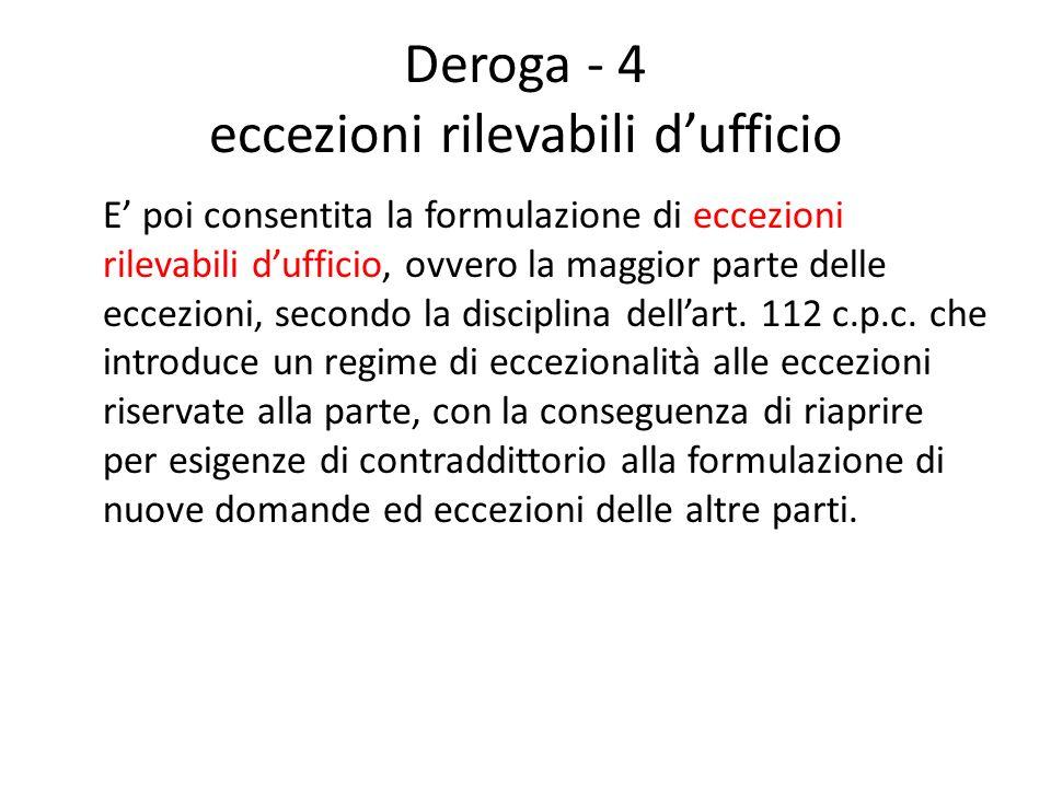 Deroga - 4 eccezioni rilevabili dufficio E poi consentita la formulazione di eccezioni rilevabili dufficio, ovvero la maggior parte delle eccezioni, s