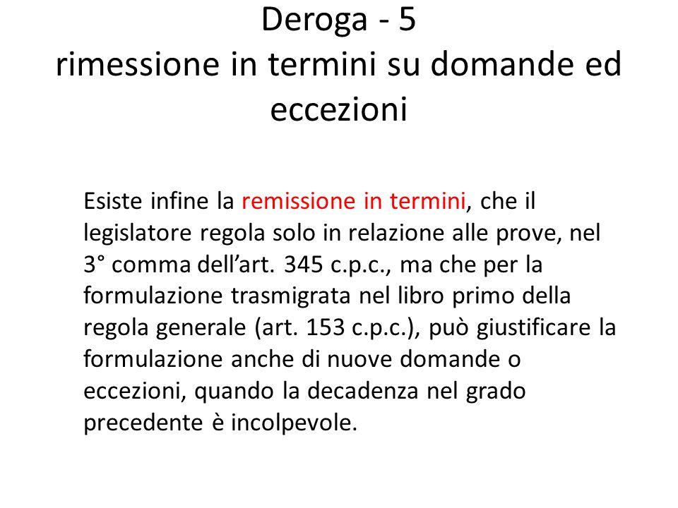 Deroga - 5 rimessione in termini su domande ed eccezioni Esiste infine la remissione in termini, che il legislatore regola solo in relazione alle prov