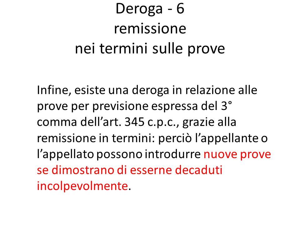 Deroga - 6 remissione nei termini sulle prove Infine, esiste una deroga in relazione alle prove per previsione espressa del 3° comma dellart. 345 c.p.