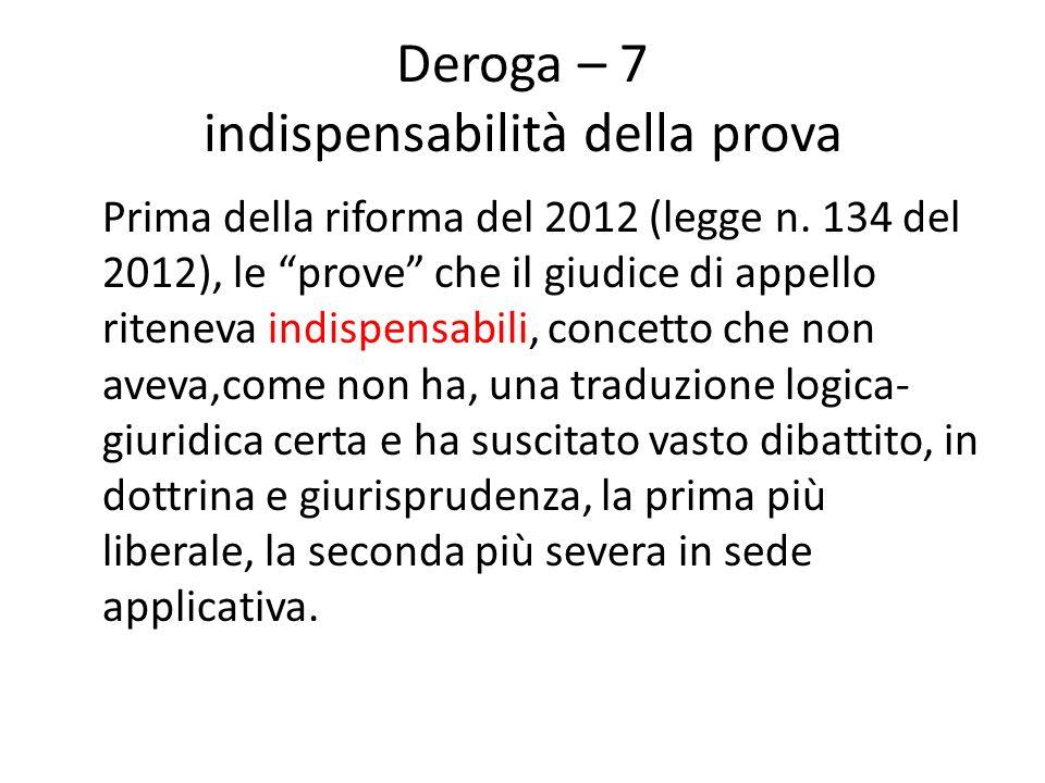 Deroga – 7 indispensabilità della prova Prima della riforma del 2012 (legge n. 134 del 2012), le prove che il giudice di appello riteneva indispensabi