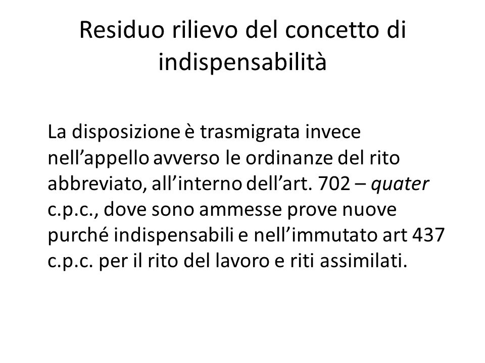 Residuo rilievo del concetto di indispensabilità La disposizione è trasmigrata invece nellappello avverso le ordinanze del rito abbreviato, allinterno