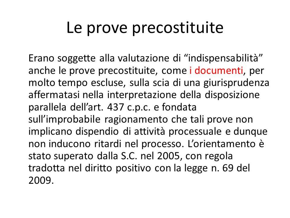 Le prove precostituite Erano soggette alla valutazione di indispensabilità anche le prove precostituite, come i documenti, per molto tempo escluse, su