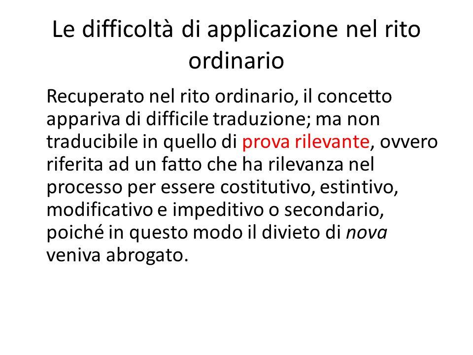 Le difficoltà di applicazione nel rito ordinario Recuperato nel rito ordinario, il concetto appariva di difficile traduzione; ma non traducibile in qu