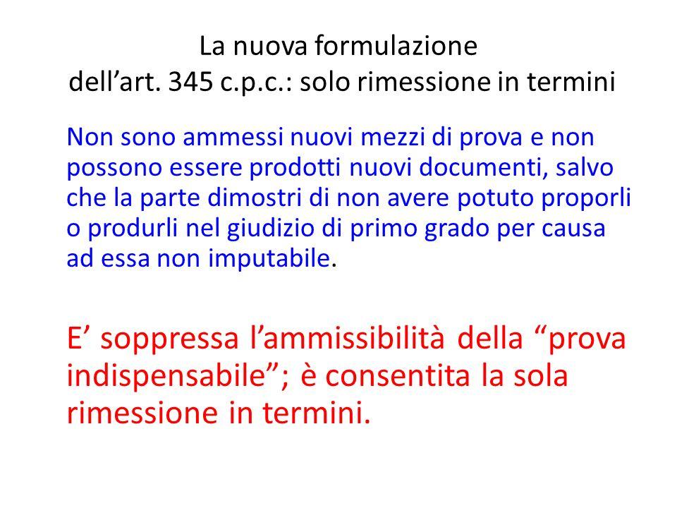 La nuova formulazione dellart. 345 c.p.c.: solo rimessione in termini Non sono ammessi nuovi mezzi di prova e non possono essere prodotti nuovi docume