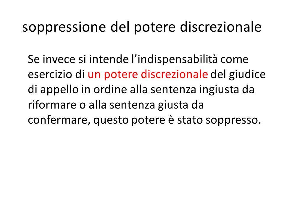 soppressione del potere discrezionale Se invece si intende lindispensabilità come esercizio di un potere discrezionale del giudice di appello in ordin
