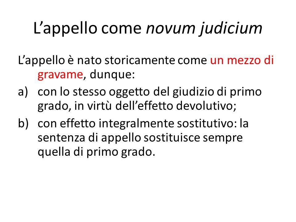 Lappello come novum judicium Lappello è nato storicamente come un mezzo di gravame, dunque: a)con lo stesso oggetto del giudizio di primo grado, in vi