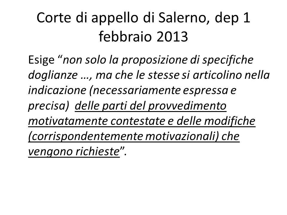 Corte di appello di Salerno, dep 1 febbraio 2013 Esige non solo la proposizione di specifiche doglianze …, ma che le stesse si articolino nella indica