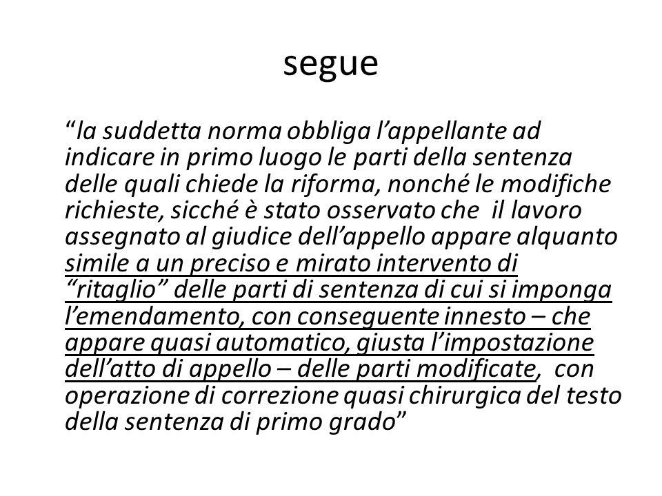 segue la suddetta norma obbliga lappellante ad indicare in primo luogo le parti della sentenza delle quali chiede la riforma, nonché le modifiche rich