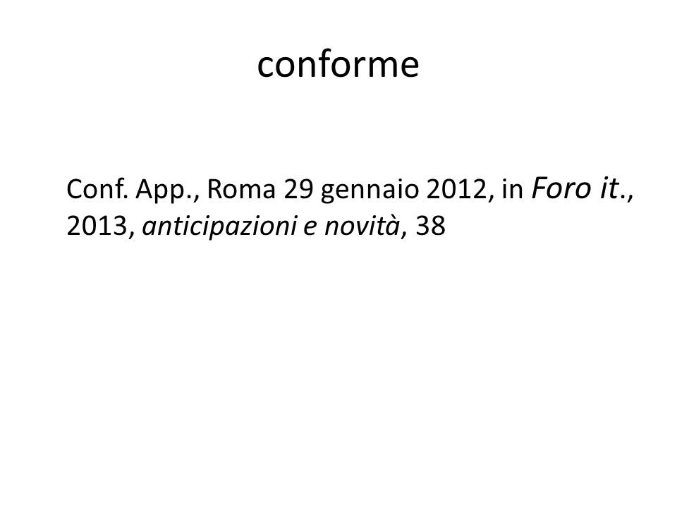 conforme Conf. App., Roma 29 gennaio 2012, in Foro it., 2013, anticipazioni e novità, 38