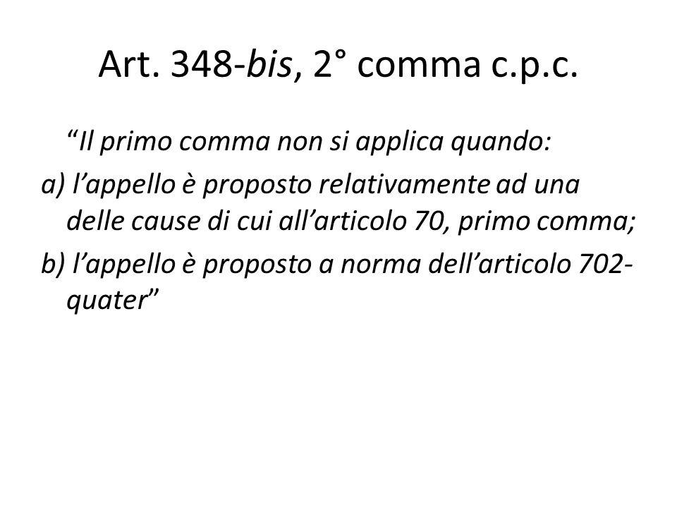 Art. 348-bis, 2° comma c.p.c. Il primo comma non si applica quando: a) lappello è proposto relativamente ad una delle cause di cui allarticolo 70, pri