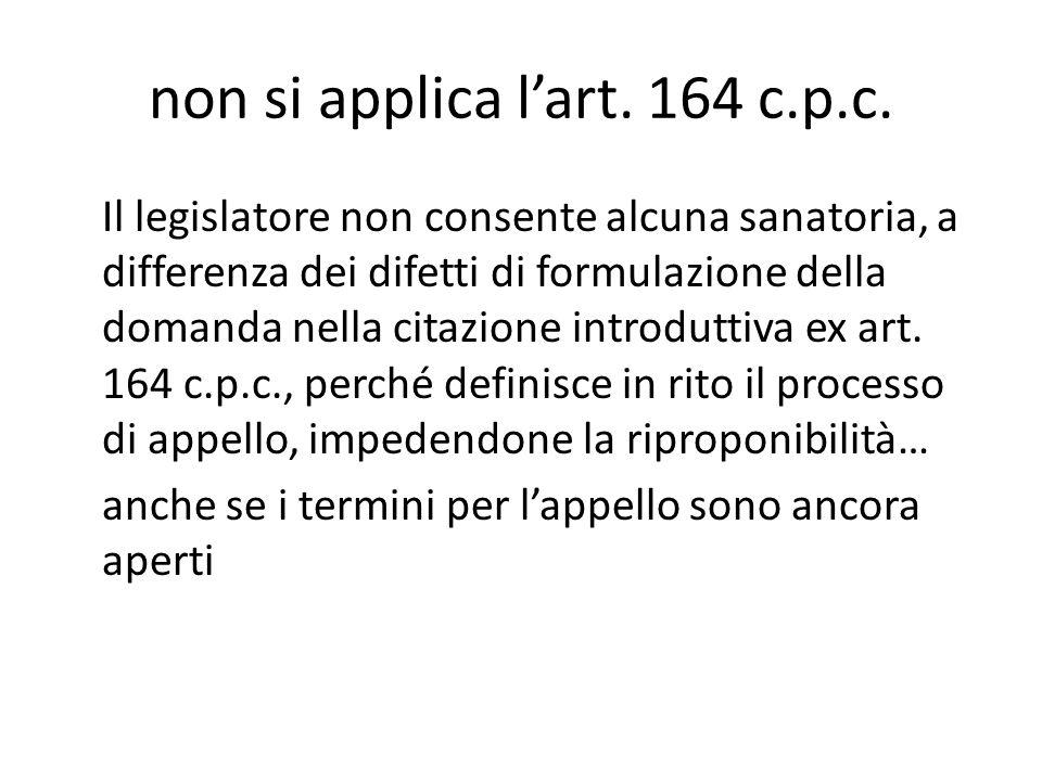 non si applica lart. 164 c.p.c. Il legislatore non consente alcuna sanatoria, a differenza dei difetti di formulazione della domanda nella citazione i