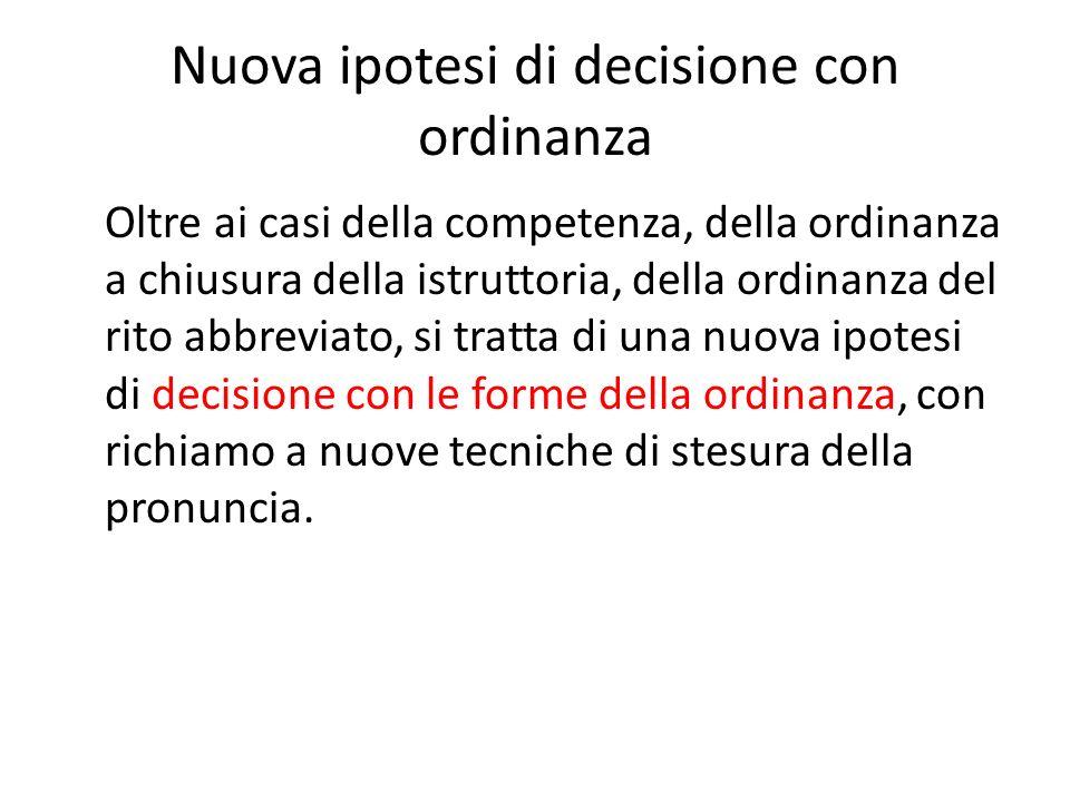 Nuova ipotesi di decisione con ordinanza Oltre ai casi della competenza, della ordinanza a chiusura della istruttoria, della ordinanza del rito abbrev