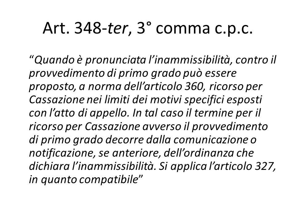 Art. 348-ter, 3° comma c.p.c. Quando è pronunciata linammissibilità, contro il provvedimento di primo grado può essere proposto, a norma dellarticolo