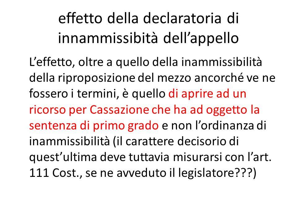 effetto della declaratoria di innammissibità dellappello Leffetto, oltre a quello della inammissibilità della riproposizione del mezzo ancorché ve ne