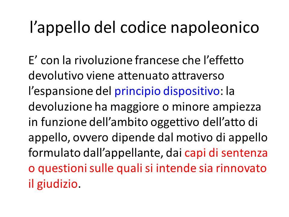 lappello del codice napoleonico E con la rivoluzione francese che leffetto devolutivo viene attenuato attraverso lespansione del principio dispositivo