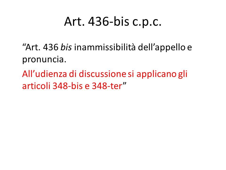 Art. 436-bis c.p.c. Art. 436 bis inammissibilità dellappello e pronuncia. Alludienza di discussione si applicano gli articoli 348-bis e 348-ter