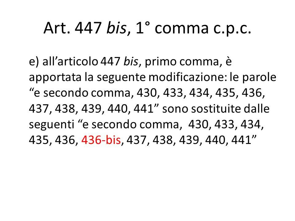 Art. 447 bis, 1° comma c.p.c. e) allarticolo 447 bis, primo comma, è apportata la seguente modificazione: le parole e secondo comma, 430, 433, 434, 43