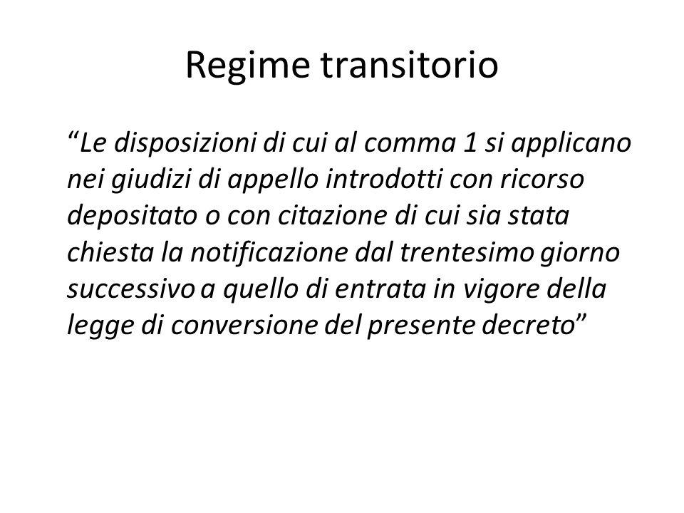 Regime transitorio Le disposizioni di cui al comma 1 si applicano nei giudizi di appello introdotti con ricorso depositato o con citazione di cui sia