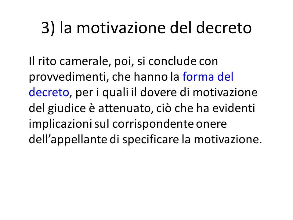3) la motivazione del decreto Il rito camerale, poi, si conclude con provvedimenti, che hanno la forma del decreto, per i quali il dovere di motivazio