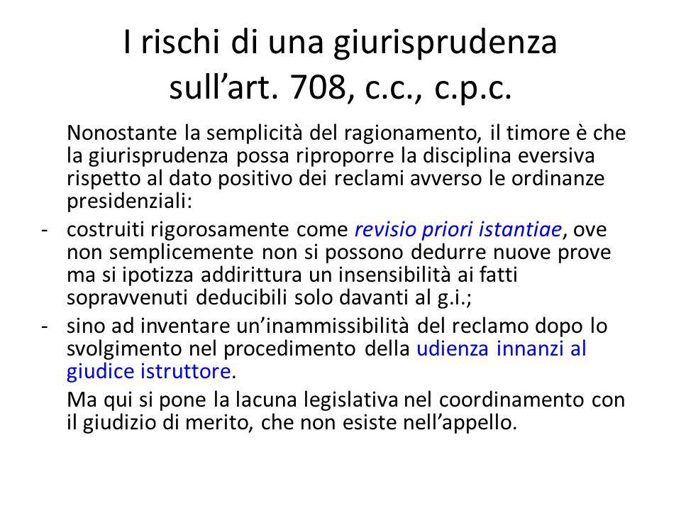 I rischi di una giurisprudenza sullart. 708, c.c., c.p.c. Nonostante la semplicità del ragionamento, il timore è che la giurisprudenza possa riproporr