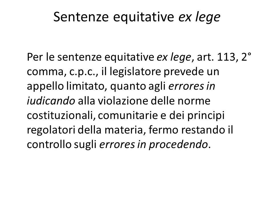 Sentenze equitative ex lege Per le sentenze equitative ex lege, art. 113, 2° comma, c.p.c., il legislatore prevede un appello limitato, quanto agli er
