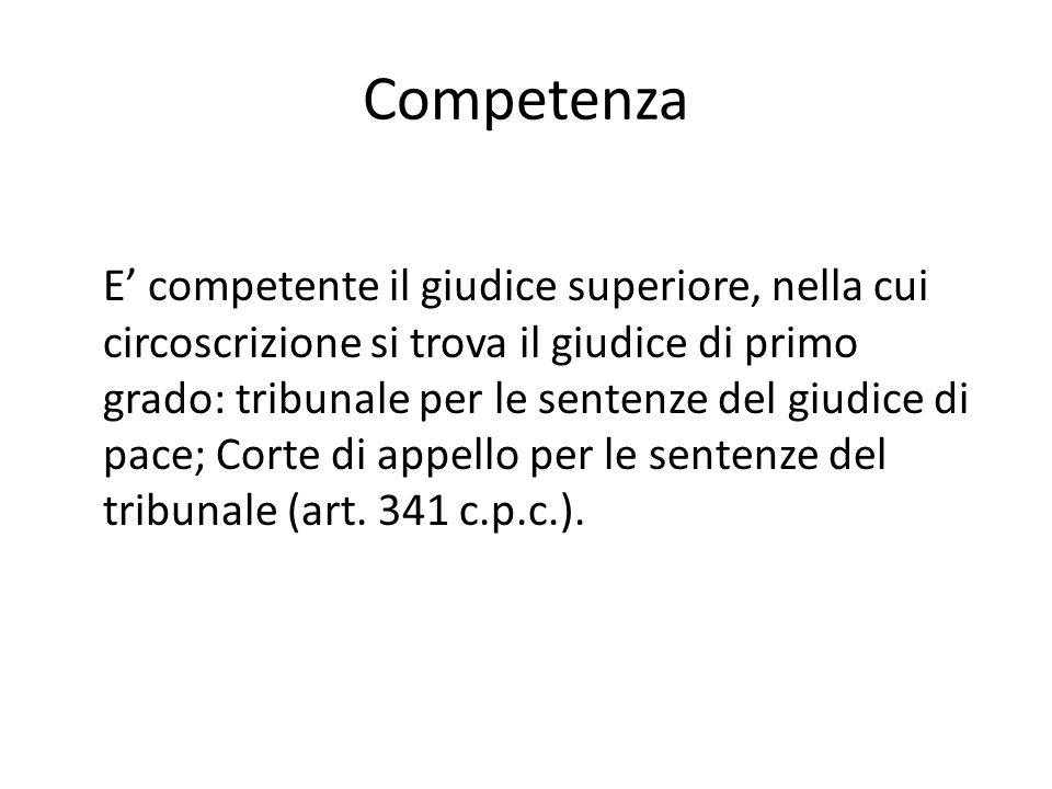 Competenza E competente il giudice superiore, nella cui circoscrizione si trova il giudice di primo grado: tribunale per le sentenze del giudice di pa